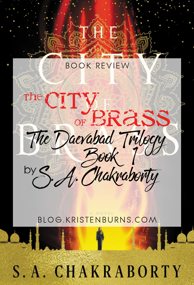 Book Review: The City of Brass (The Daevabad Trilogy Book 1) by S. A. Chakraborty   reading, books, book reviews, fantasy, djinn