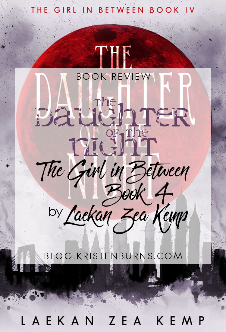 Book Review: The Daughter of the Night (The Girl in Between Book 4) by Laekan Zea Kemp | reading, books, book reviews, fantasy, urban fantasy, young adult