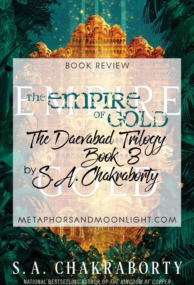 Book Review: The Empire of Gold (The Daevabad Trilogy Book 3) by S. A. Chakraborty