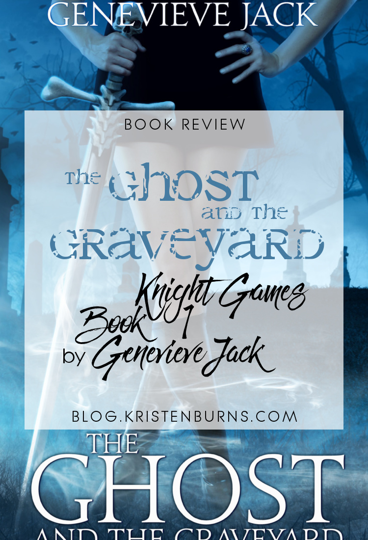4 Star Book Review: The Ghost & the Graveyard (Knight Games Book 1) by Genevieve Jack | books, book reviews, fantasy, paranormal romance, urban fantasy, adult