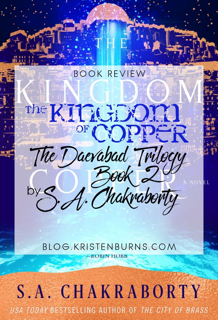Book Review: The Kingdom of Copper (The Daevabad Trilogy Book 2) by S. A. Chakraborty | reading, books, book reviews, historical fantasy, djinn