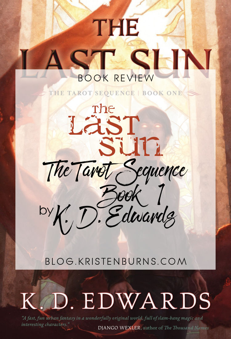 Book Review: The Last Sun (The Tarot Sequence Book 1) by K. D. Edwards | reading, books, book reviews, urban fantasy, lgbt+