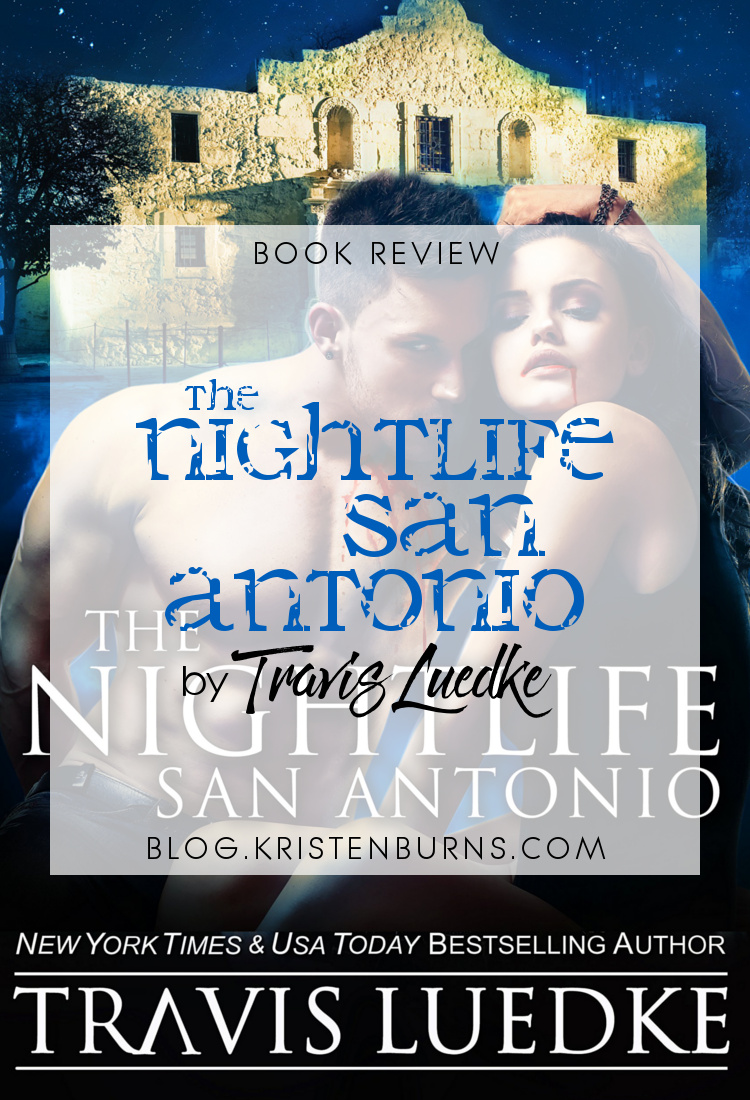 4 Star Book Review: The Nightlife San Antonio by Travis Luedke | books, book reviews, reading, fantasy, paranormal romance, urban fantasy, vampires