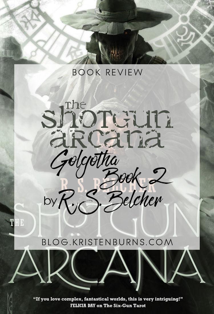 Book Review: The Shotgun Arcana (Golgotha Book 2) by R. S. Belcher | reading, books, historical fantasy, western, weird west, paranormal/urban fantasy