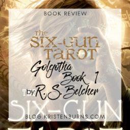 Book Review: The Six-Gun Tarot (Golgotha Book 1) by R. S. Belcher