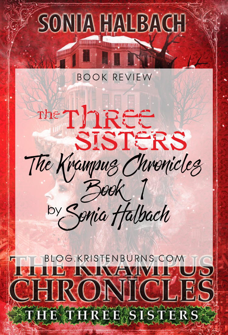Book Review: The Three Sisters (The Krampus Chronicles Book 1) by Sonia Halbach | books, reading, book covers, book reviews, fantasy, fairy tales & folklore, magical realism, retellings, the legend of St. Nick retellings, holidays, Christmas, YA, middle grade