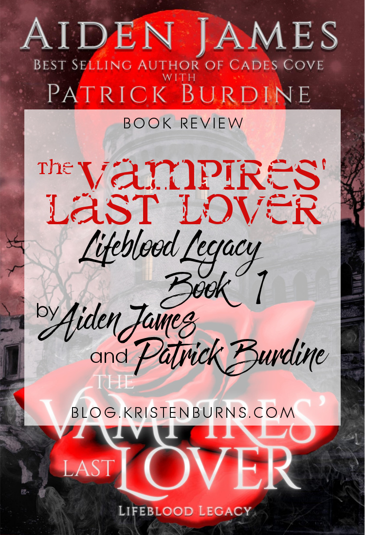 Book Review: The Vampires' Last Lover (Lifeblood Legacy Book 1) by Aiden James & Patrick Burdine | reading, books, book reviews, fantasy, urban fantasy, new adult, vampires