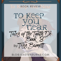 Book Review: To Keep You Near (Tales of the Tuath Dé Book 3) by Tess Barnett