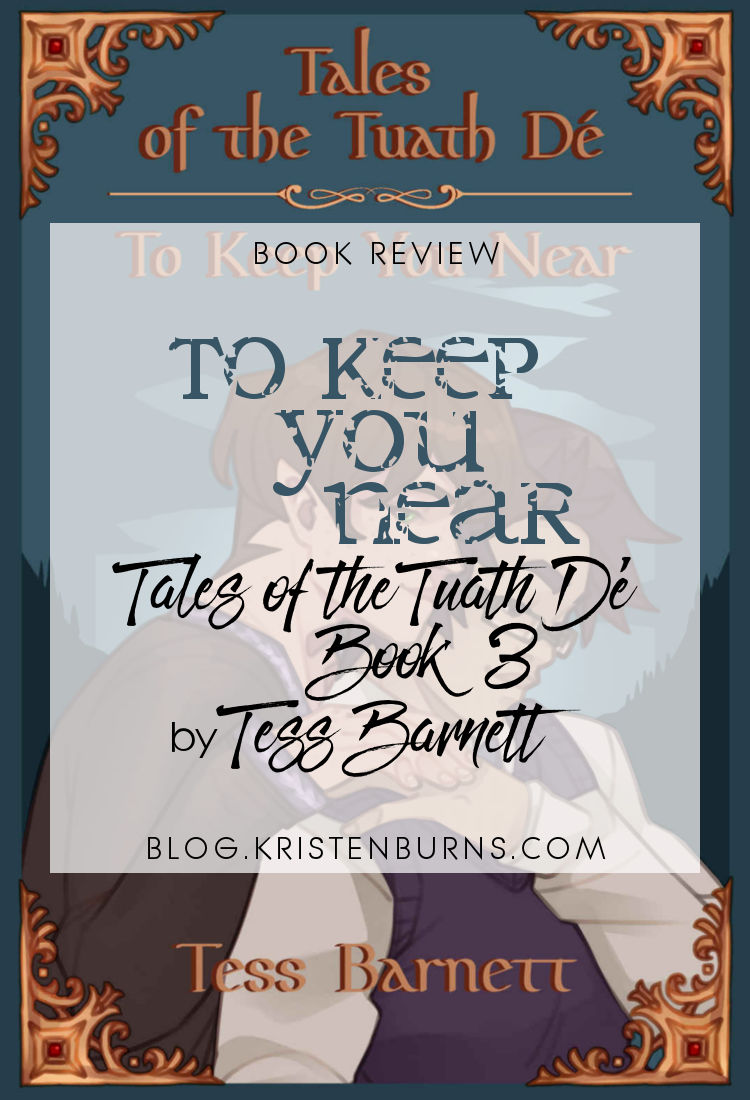 Book Review: To Keep You Near (Tales of the Tuath De Book 3) by Tess Barnett