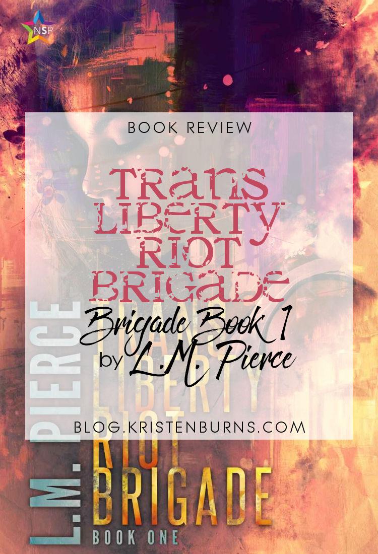 Book Review: Trans Liberty Riot Brigade (Brigade Book 1) by L.M. Pierce | reading, books, book reviews, science fiction, dystopian, lgbtqia, intersex