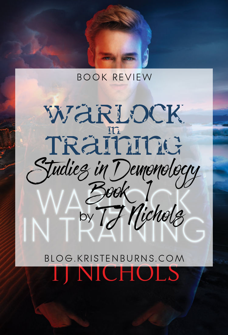 Book Review: Warlock in Training (Studies in Demonology Book 1) by TJ Nichols   reading, books, book reviews, fantasy, urban fantasy, lgbt, demons, mages
