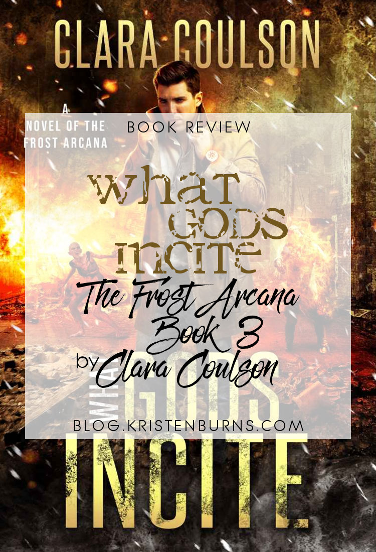 Book Review: What Gods Incite (The Frost Arcana Book 3) by Clara Coulson   reading, books, book reviews, paranormal/urban fantasy, post-apocalyptic, faeries