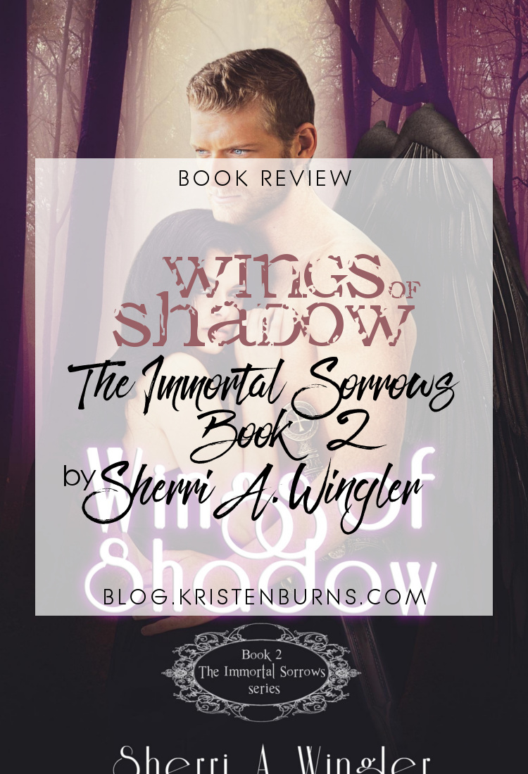 Book Review: Wings of Shadow (The Immortal Sorrows Book 2) by Sherri A. Wingler | reading, books, book reviews, fantasy, urban fantasy, paranormal romance, young adult, reapers, angels