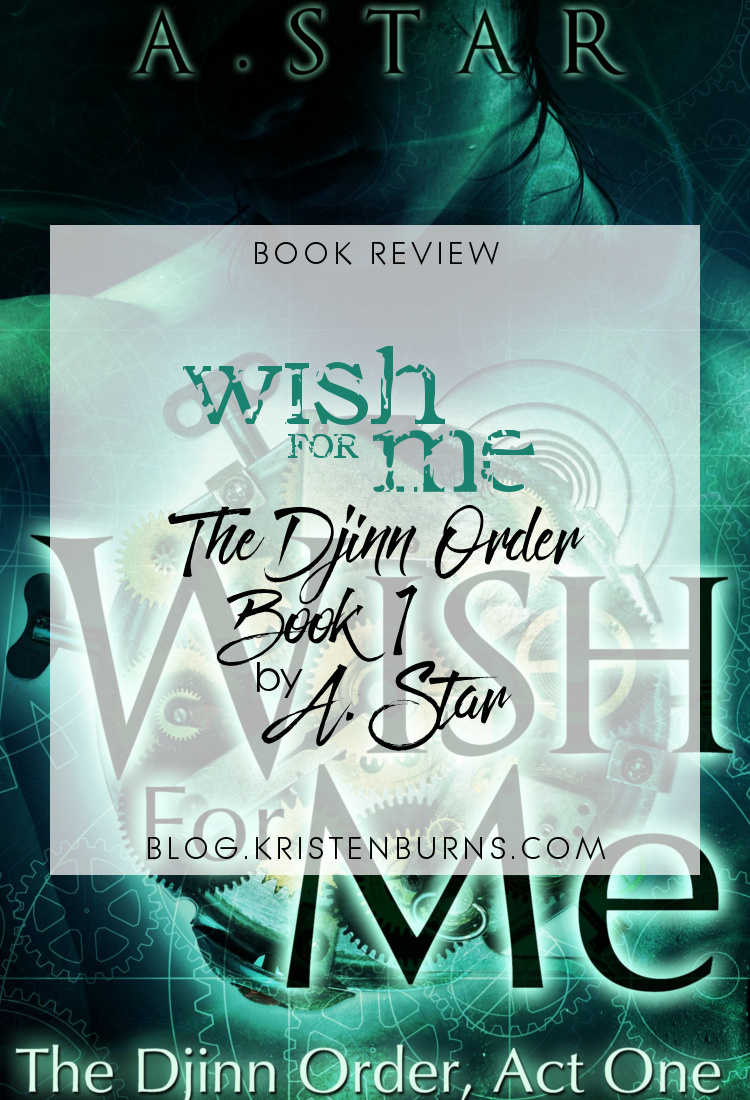Book Review: Wish for Me (The Djinn Order Book 1) by A. Star | books, reading, book covers, book reviews, fantasy, paranormal romance, urban fantasy, djinn