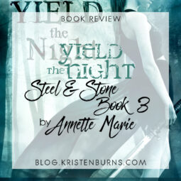 Book Review: Yield the Night (Steel & Stone Book 3) by Annette Marie