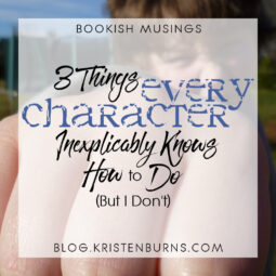 Bookish Musings: 3 Things Every Character Inexplicably Knows How to Do (But I Don't)
