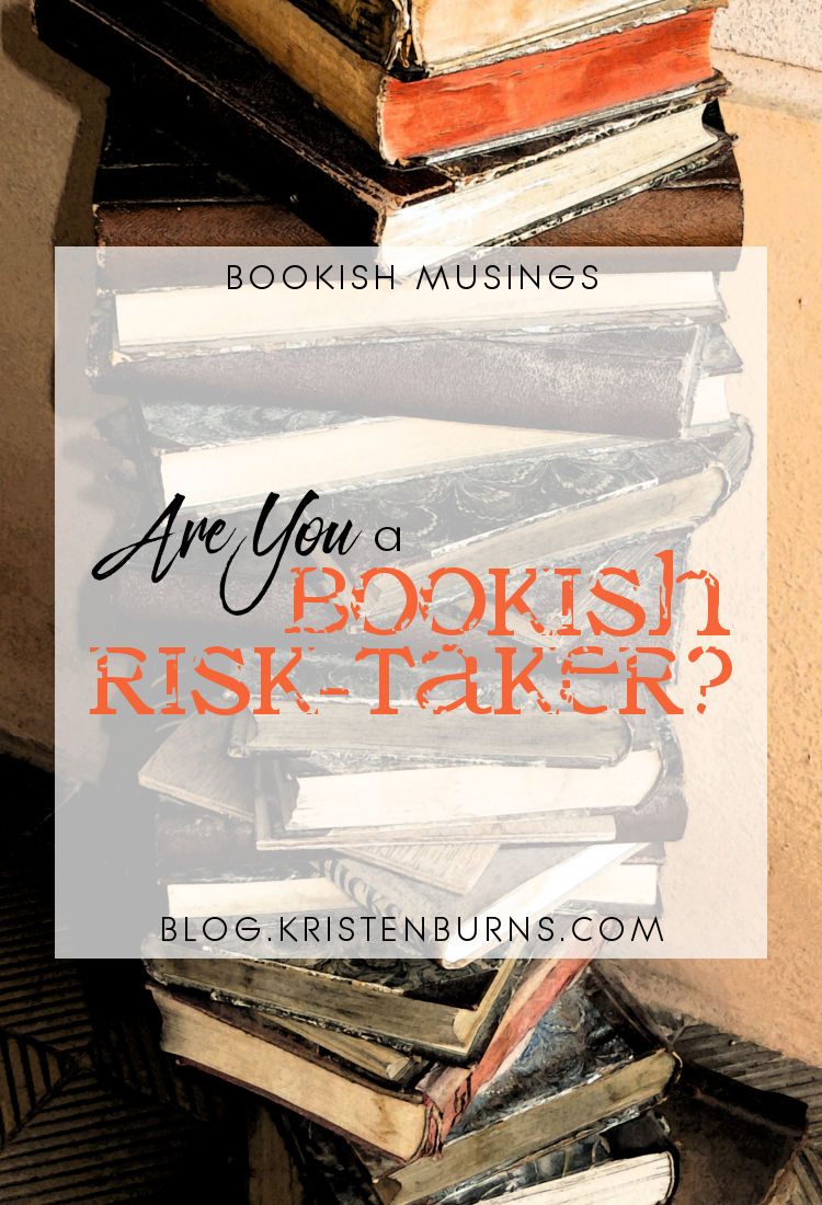 Bookish Musings: Are You a Bookish Risk-Taker? | reading, books, discussion