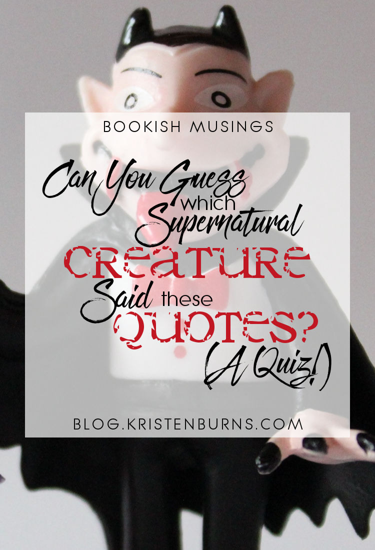 Bookish Musings: Can You Guess Which Supernatural Creature Said These Quotes? (A Quiz!)