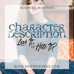 Bookish Musings: Character Description—Love It, or Hate It?