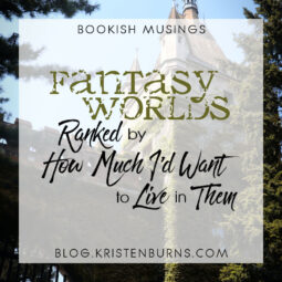 Bookish Musings: Fantasy Worlds Ranked by How Much I'd Want to Live in Them