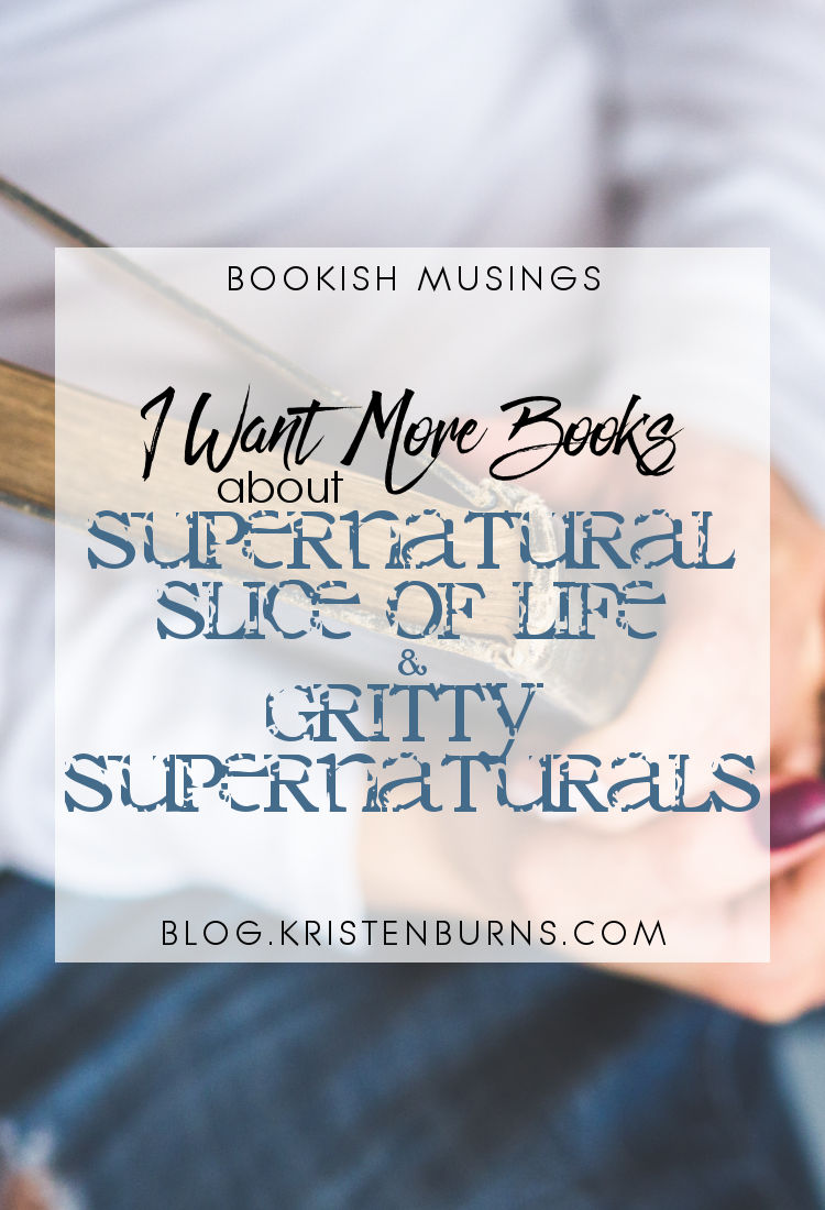 Bookish Musings: I Want More Books about... Supernatural Slice of Life & Gritty Supernaturals