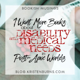 Bookish Musings: I Want More Books about… Disability & Medical Needs in Post-Apoc Worlds