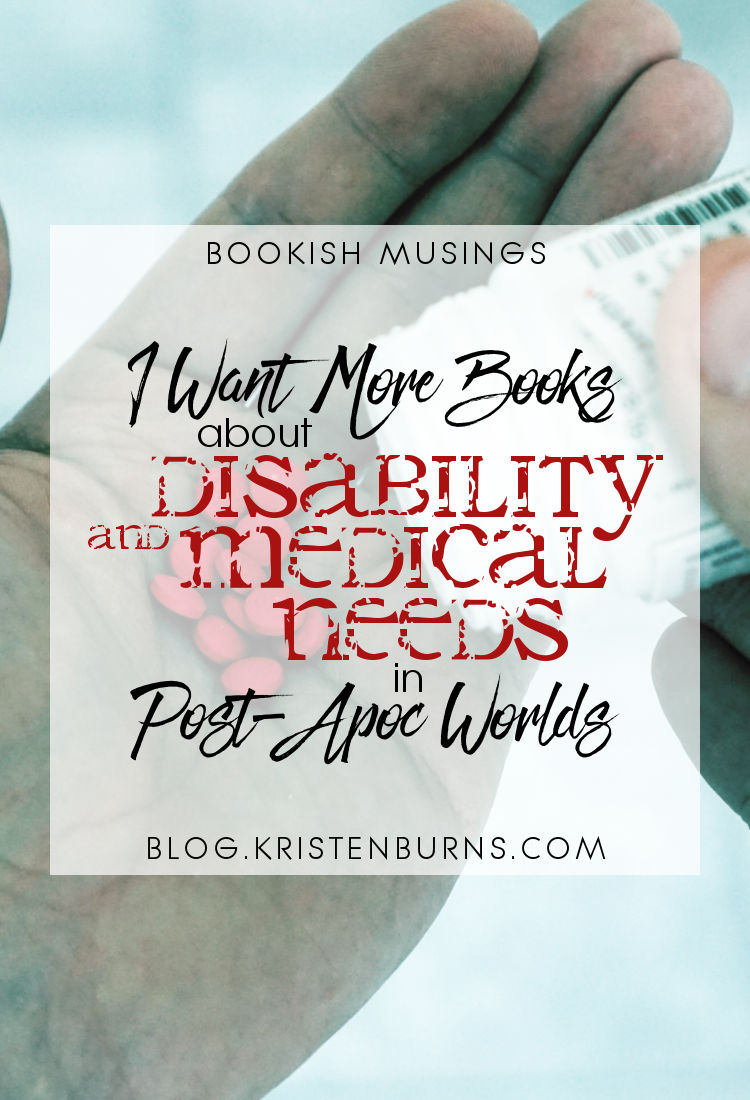 Bookish Musings: I Want More Books about... Disability and Medical Needs in Post-Apoc Worlds | reading, books, disability