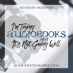 Bookish Musings: I'm Trying Audiobooks… and It's Not Going Well