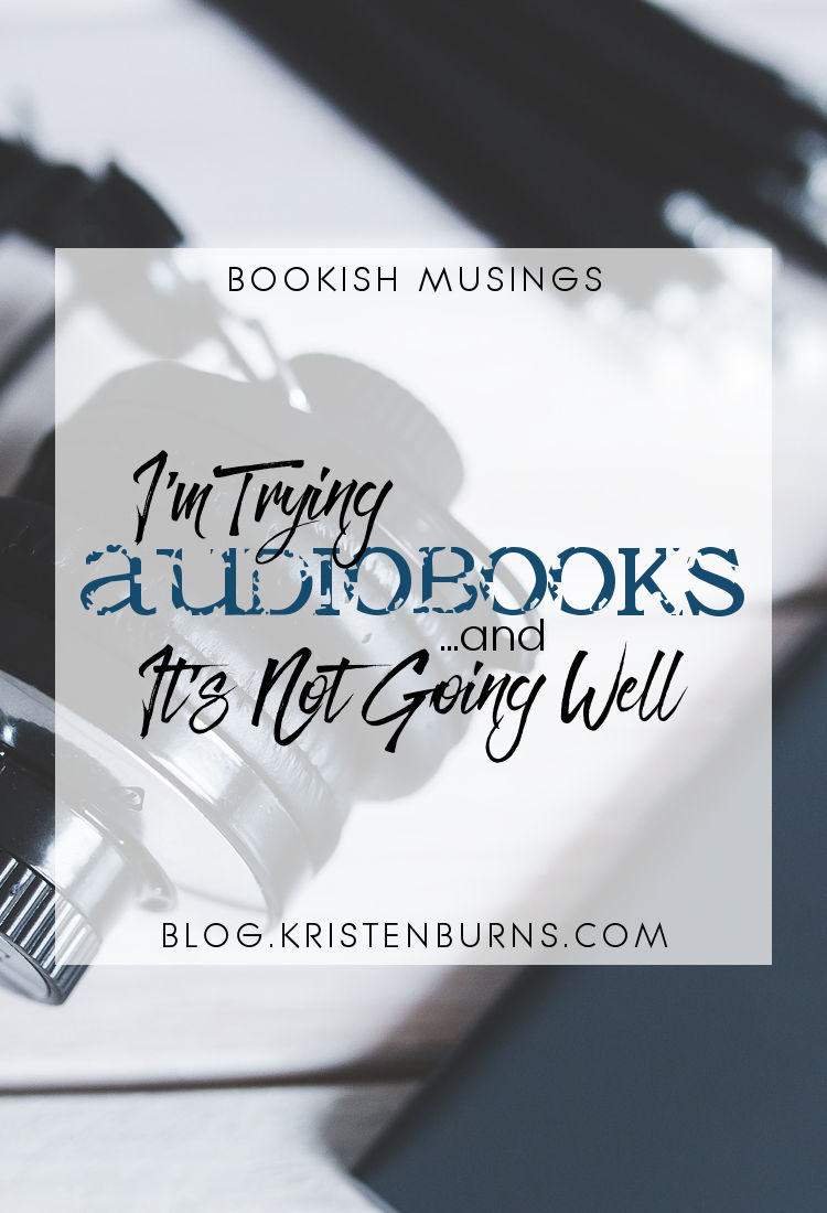 Bookish Musings: I'm Trying Audiobooks and It's Not Going Well   reading, books, discussions