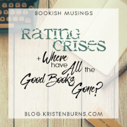 Bookish Musings: Rating Crises + Where Have All the Good Books Gone?