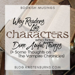 Bookish Musings: Why Readers Like Characters Who Have Done Awful Things (+ Some Thoughts on The Vampire Chronicles)