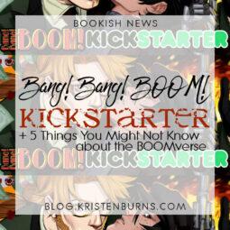 Bookish News: Bang! Bang! BOOM! Kickstarter + 5 Things Readers Might Not Know about the BOOMverse