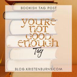 Bookish Tag Post: You're Not Good Enough Tag