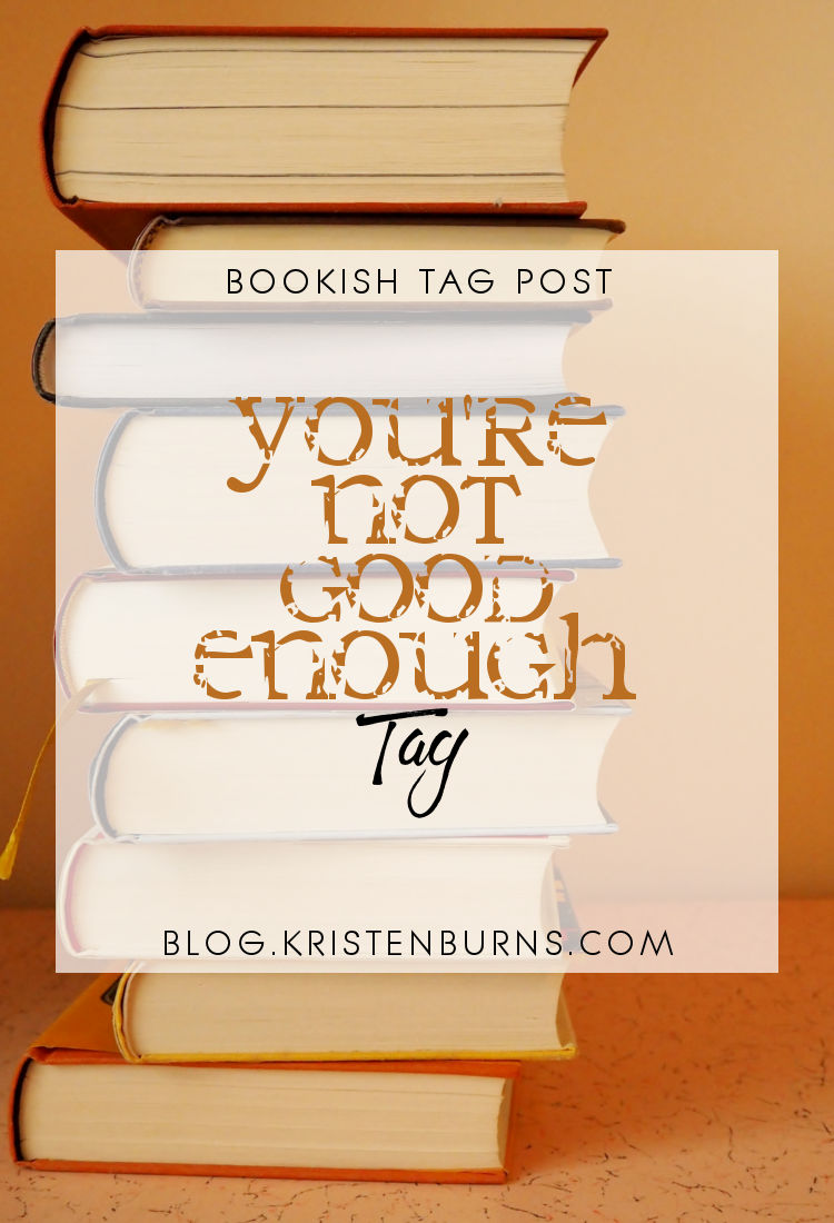 Bookish Tag Post: You're Not Good Enough Tag | reading, books, book tag