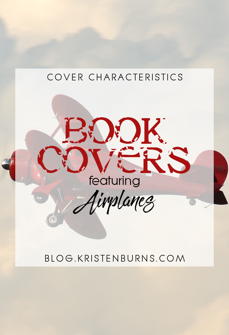 Cover Characteristics: Book Covers featuring Airplanes | books, book covers, reading, romance, historical, literature, fiction, suspense, thriller