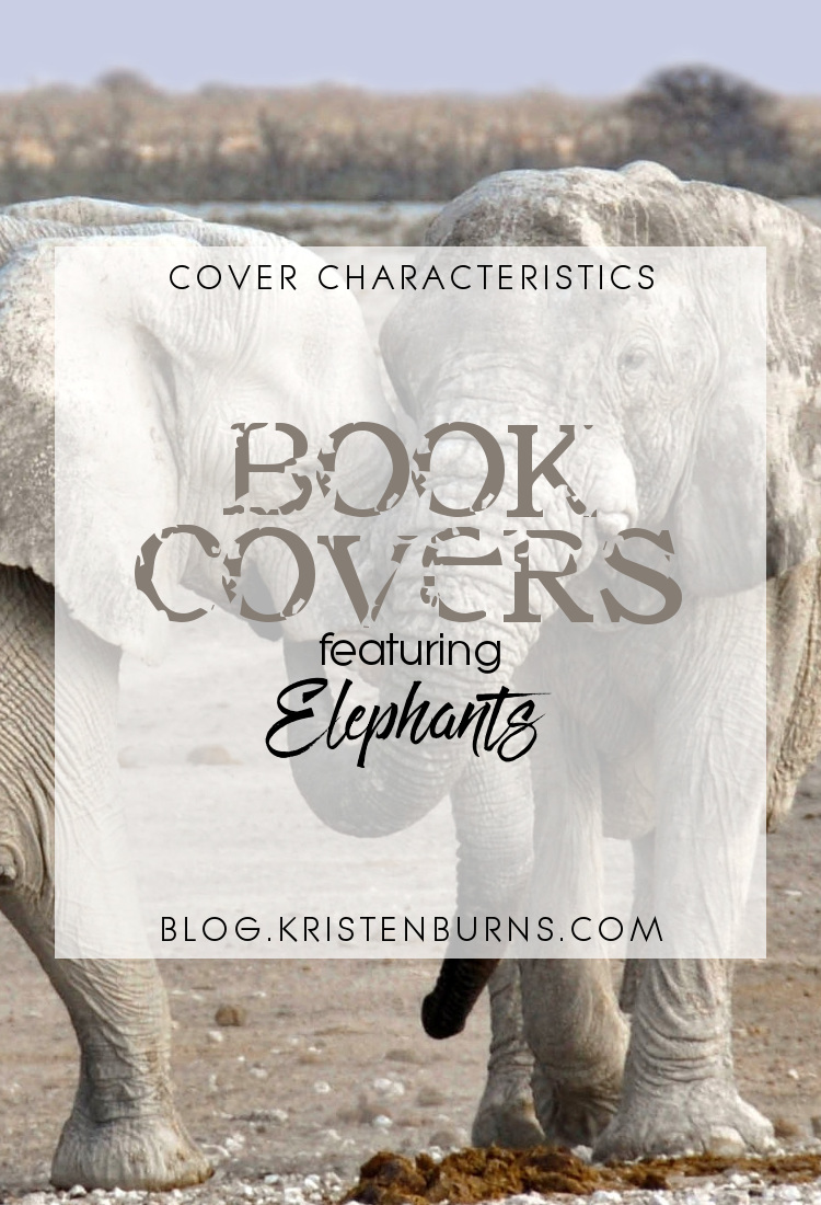 Cover Characteristics: Book Covers featuring Elephants | reading, books, book covers, cover love, elephants