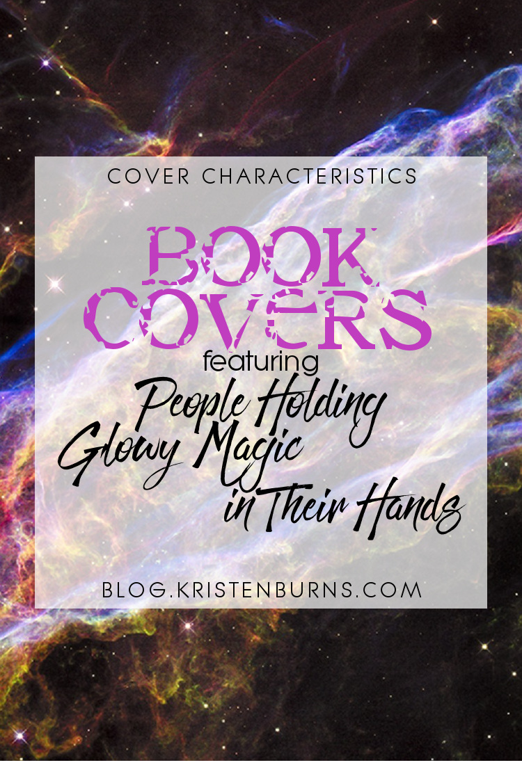 Cover Characteristics: Book Covers featuring People Holding Glowy Magic in Their Hands | books, reading, book covers, cover love, magic