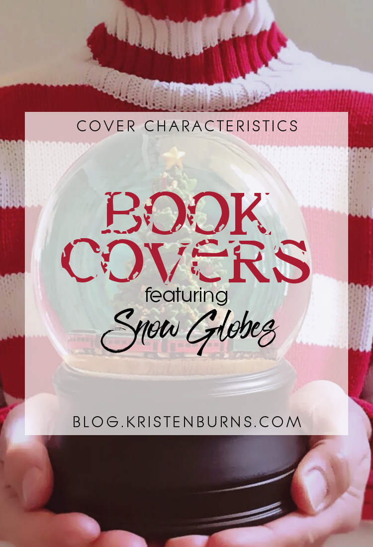 Cover Characteristics: Book Covers featuring Snow Globes | reading, books, book covers, cover love, snow globes