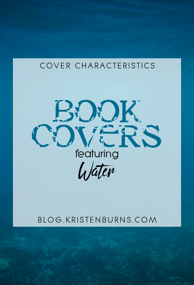 Cover Characteristics: Book Covers featuring Water | books, reading, book covers, fantasy, urban fantasy, YA, adult, psychological thriller, paranormal romance, romance