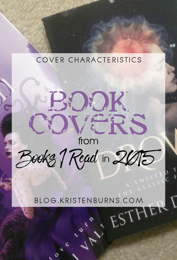 Cover Characteristics: Book Covers from Books I Read in 2015 | books, reading, book covers, cover love