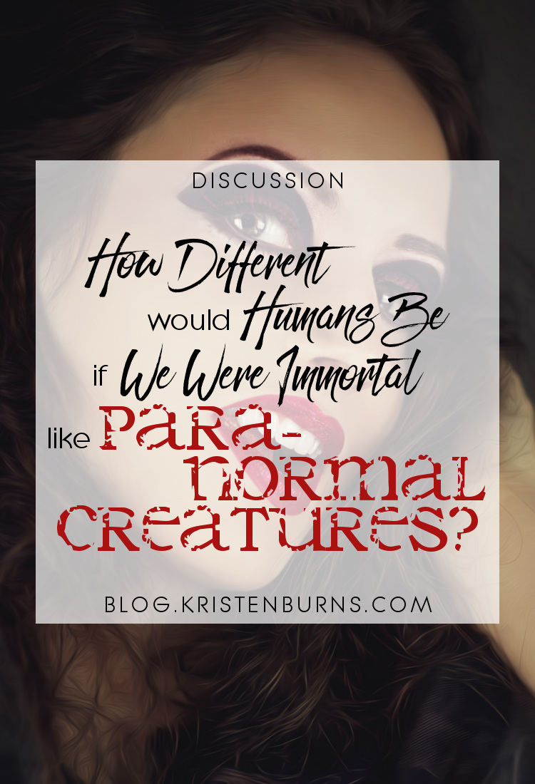 Discussion: How Different Would Humans Be If We Were Immortal Like Paranormal Creatures? | reading, books, discussions, paranormal
