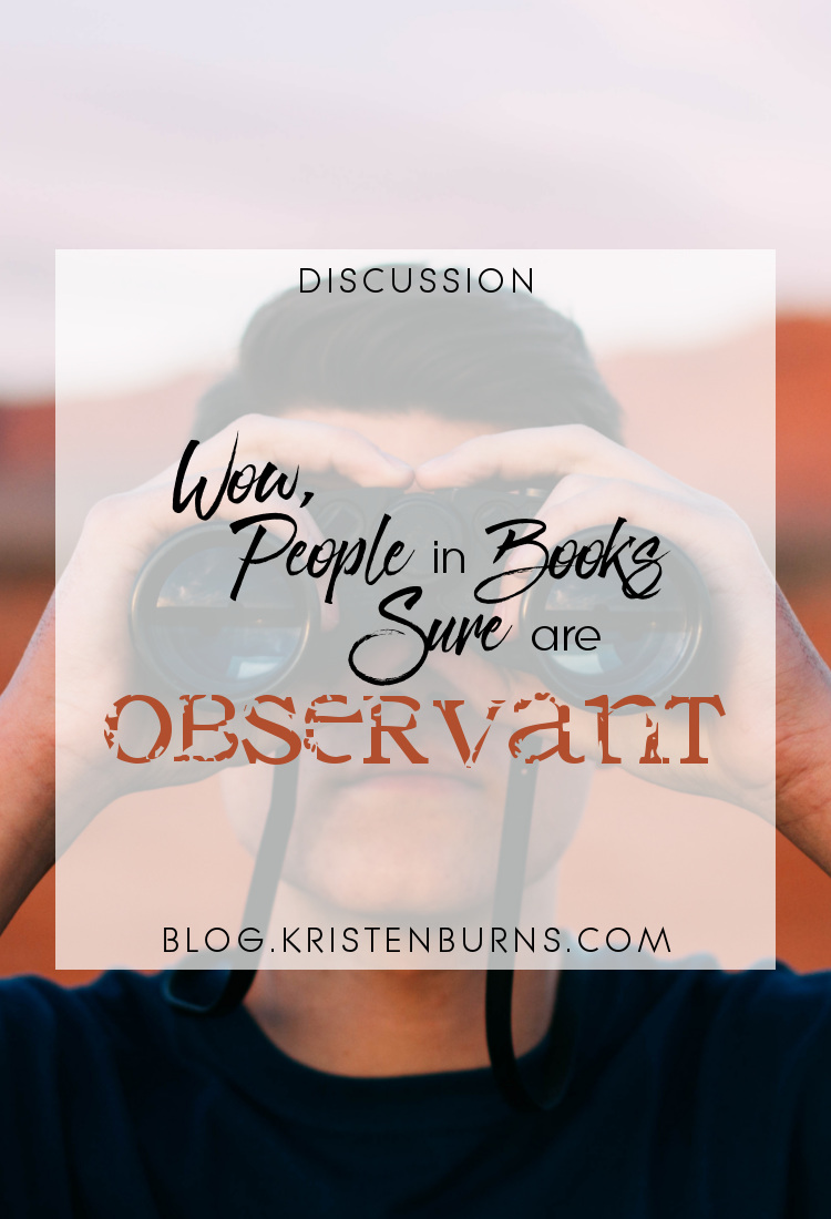 Discussion: Wow, People in Books Sure Are Observant | reading, books, discussions, descriptions