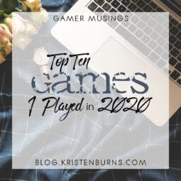 Gamer Musings: Top Ten Games I Played in 2020