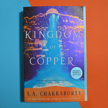 ARC of The Kingdom of Copper by S.A. Chakraborty