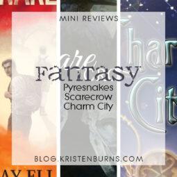 Mini Reviews: Fantasy – Pyresnakes, Scarecrow, Charm City