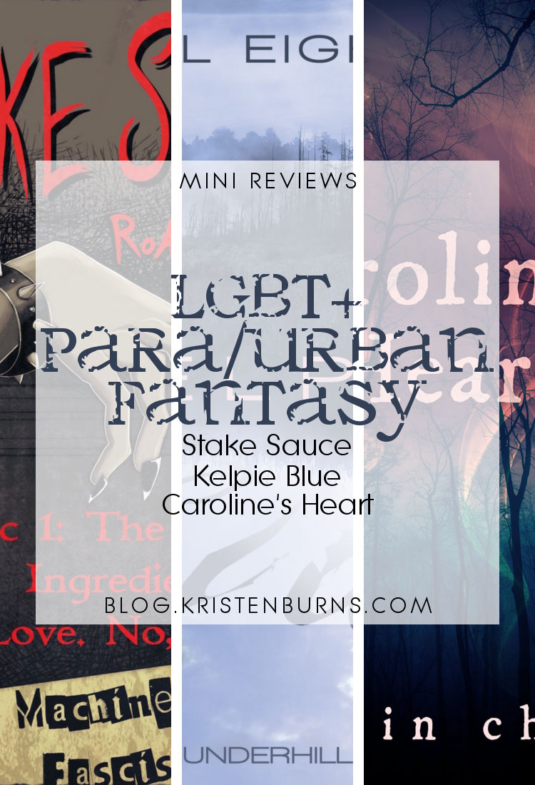Mini Reviews: LGBT Paranormal/Urban Fantasy - Stake Sauce, Kelpie Blue, Caroline's Heart   reading, books