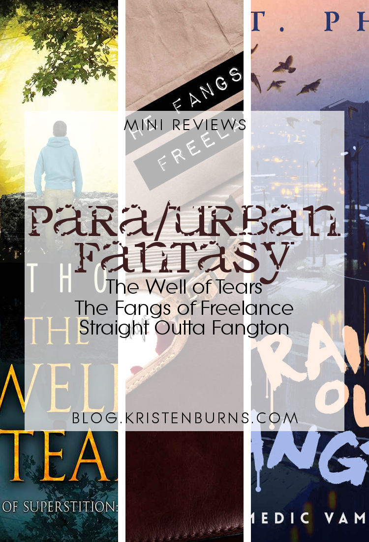 Mini Reviews: Paranormal/Urban Fantasy - The Well of Tears, The Fangs of Freelance, Straight Outta Fangton