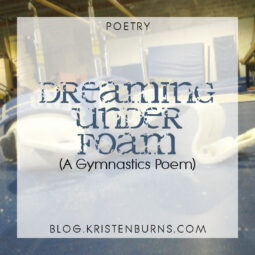 Poetry: Dreaming Under Foam (A Gymnastics Poem) + I'm a Famous Anonymous Poet???