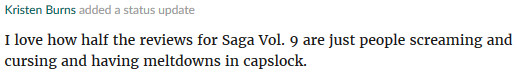 Screenshot of GR update: I love how half the reviews for Saga Vol. 9 are just people screaming and cursing and having meltdowns in capslock.
