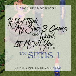 Sims Shenanigans: If You Think My Sims 3 Games are Weird, Let Me Tell You about The Sims 1